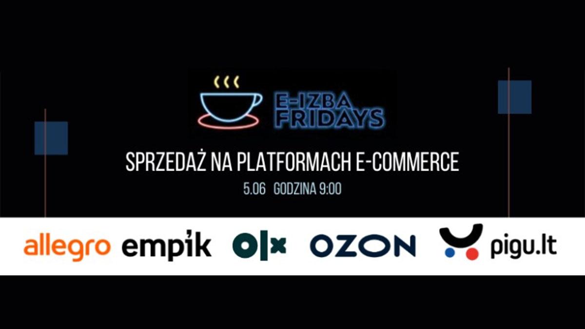 """e-Izba Friday Online """"Sprzedaż poprzez platformy e-commerce"""""""